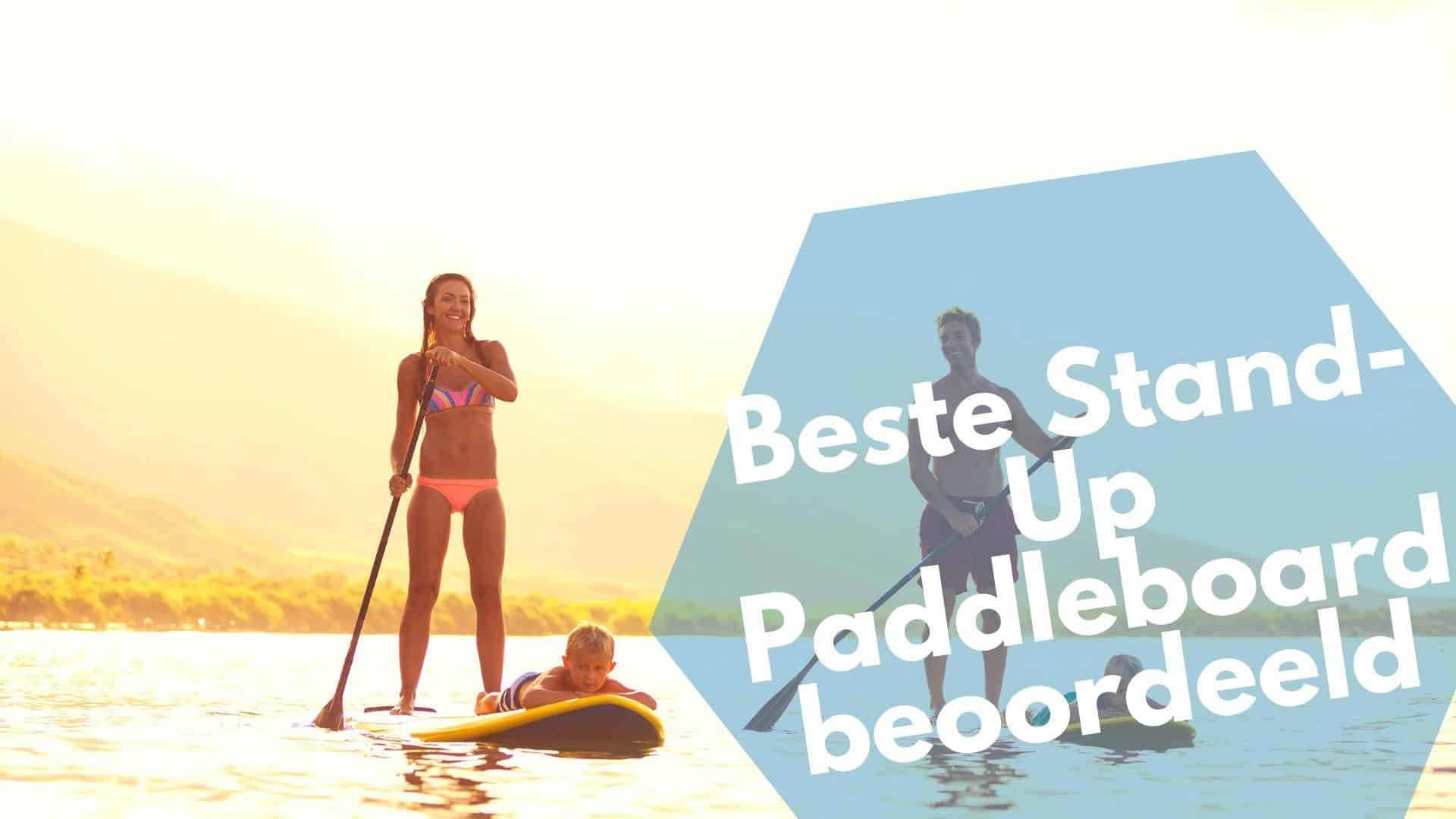 Beste stand up paddle boards | Soft top, Hard top & opblaasbare
