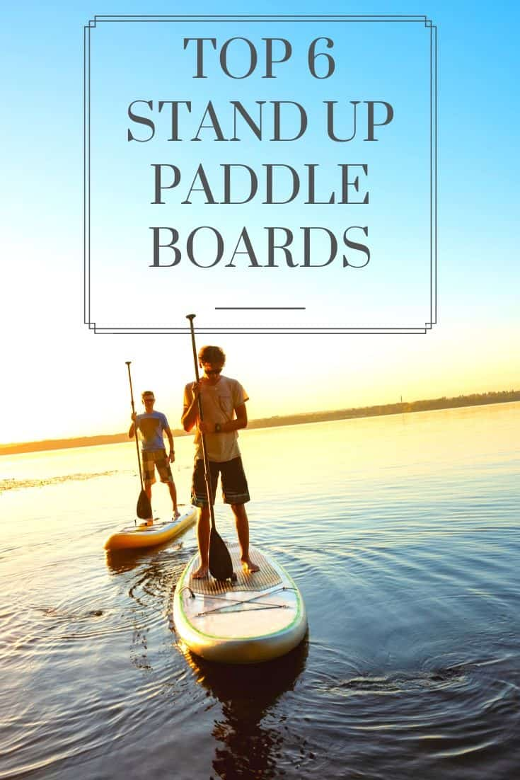 Top 6 stand up paddle boards
